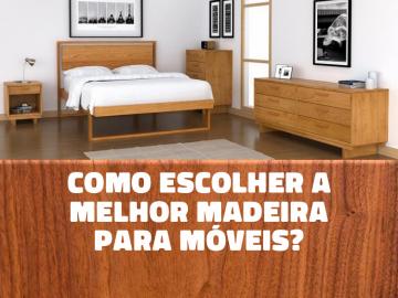 Veja como escolher a melhor madeira para móveis.