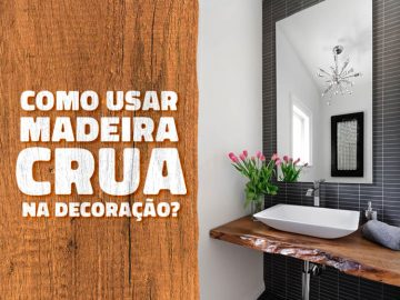Saiba como usar madeira crua na decoração