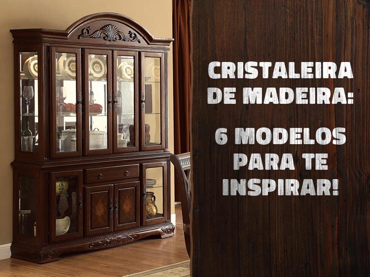 6 modelos de cristaleiras de madeira.