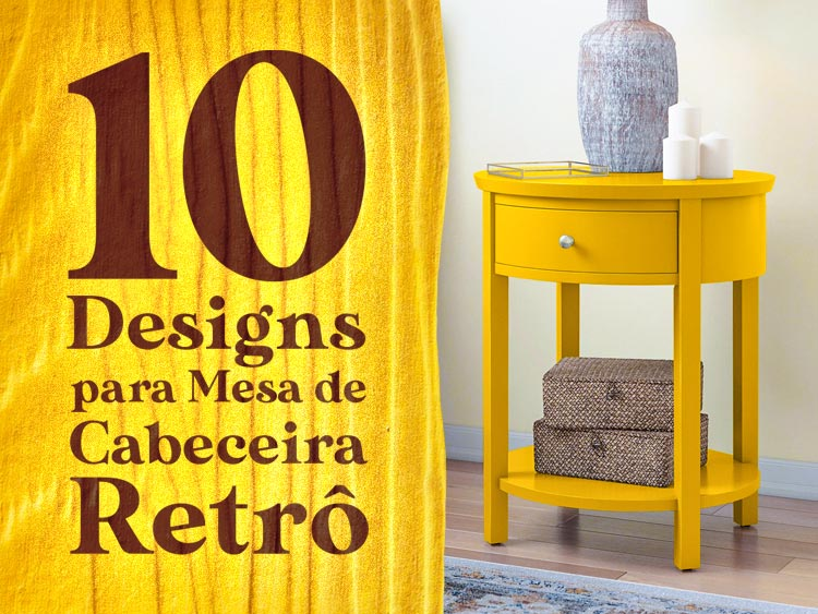 Confira 10 designs incríveis para mesa de cabeceira retrô.