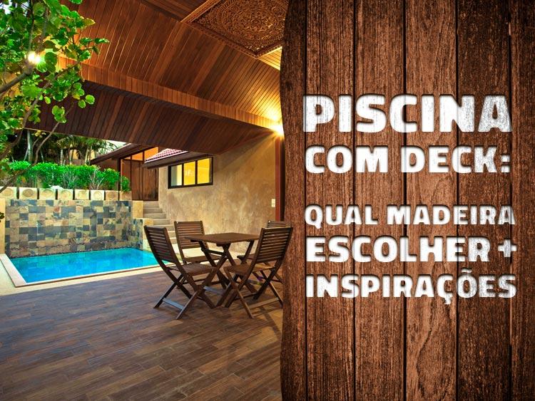 Piscina com deck: veja quais madeiras escolher e confira inspirações.