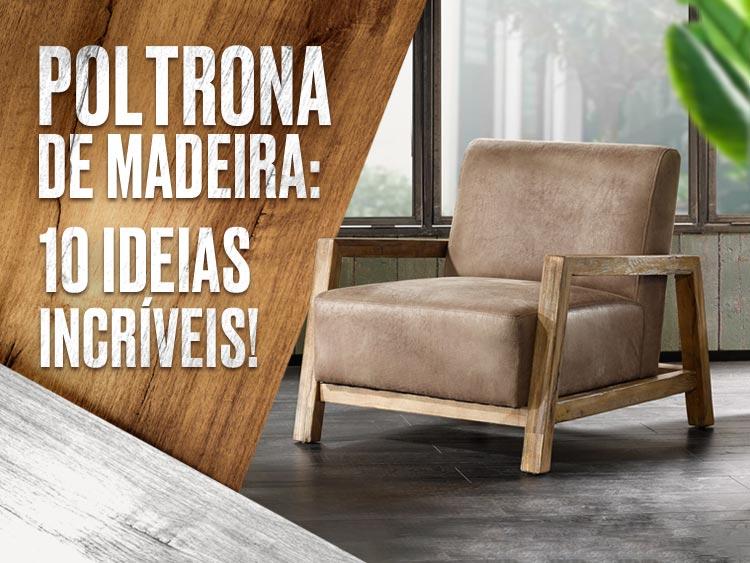 10 ideias para inspirar sua poltrona de madeira.