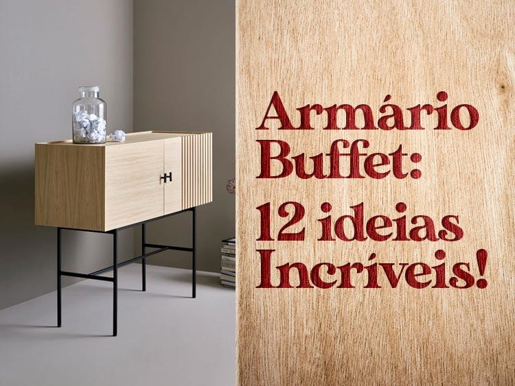 Confira 12 ideias incríveis para Armário Buffet.