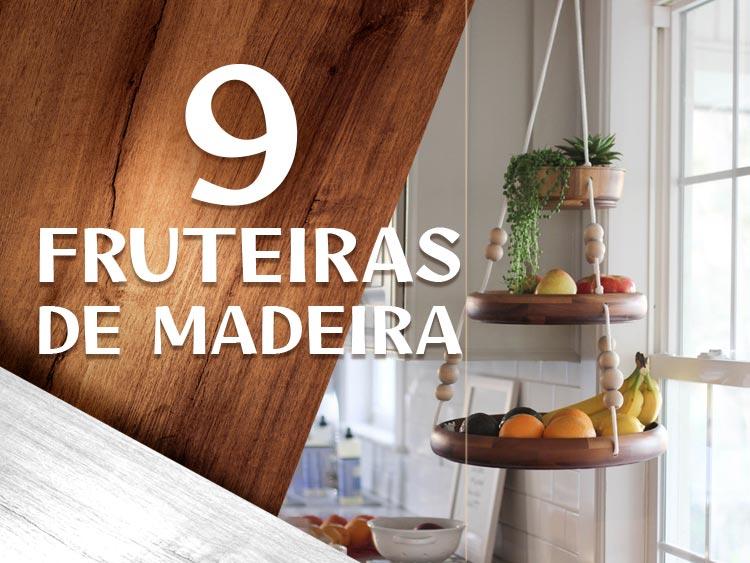 Confira 9 inspirações para fruteira de madeira.