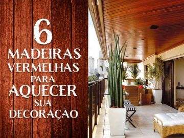 6 tipos de madeira vermelha para aquecer sua decoração